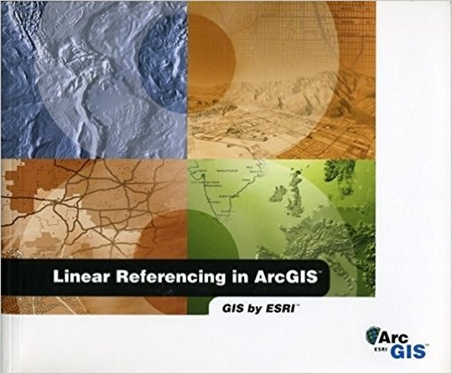 Linear referencing in ArcGIS: GIS by ESRI: Brennan, Patrick