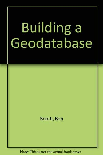Building a Geodatabase: Updated for Version 8.3 (1589480651) by ESRI Press