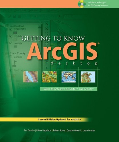9781589480834: Getting to Know ArcGIS Desktop: The Basics of ArcView, ArcEditor, and ArcInfo Updated for ArcGIS 9 (Getting to Know series)