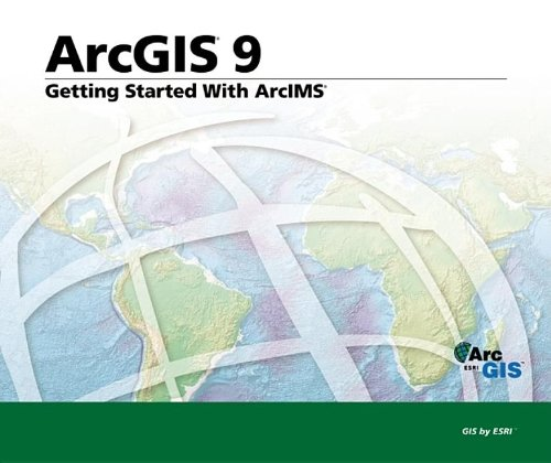 9781589481114: Getting Started with ArcIMS: ArcGIS 9