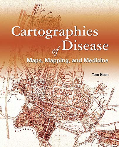 Cartographies of Disease (Maps, Mapping and Medicine): Koch, Tom