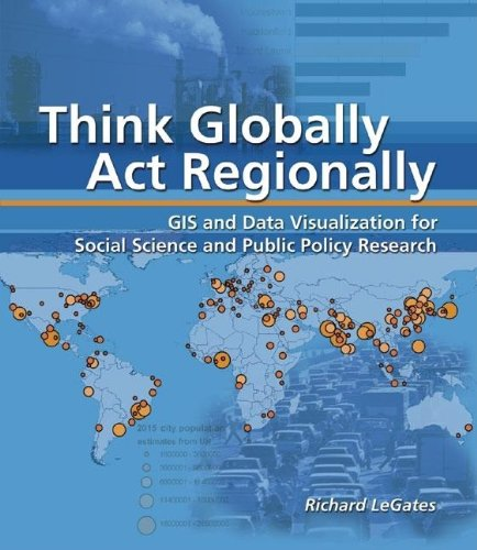 9781589481244: Think Globally, Act Regionally: GIS and Data Visualization for Social Science and Public Policy Research