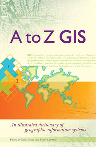 9781589481404: A to Z GIS: An Illustrated Dictionary of Geographic Information Systems
