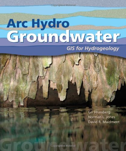 Arc Hydro Groundwater: GIS for Hydrogeology: Strassberg, Gil; Jones, Norman L. , Professor; ...