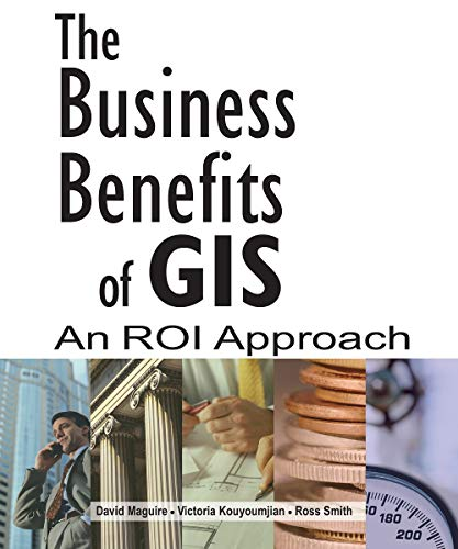 9781589482005: The Business Benefits of GIS: An ROI Approach