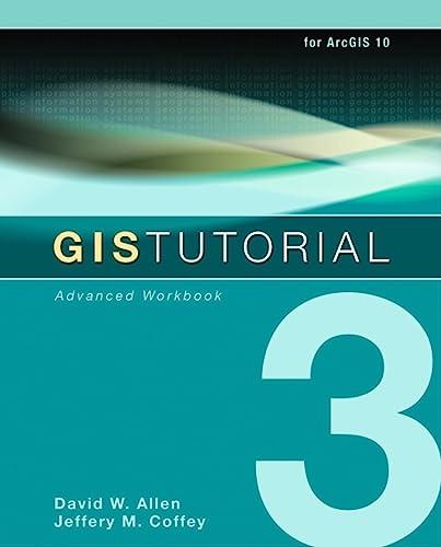 GIS Tutorial 3: Advanced Workbook (GIS Tutorials): Allen, David W.,
