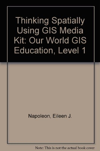 9781589482746: Thinking Spatially Using Gis Media Kit: Our World Gis Education, Level 1