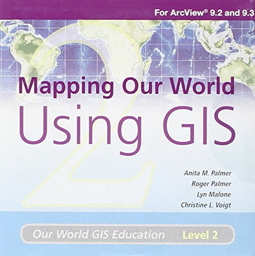 Mapping Our World Using GIS: Media Kit: Our World GIS Education, Level 2: Voight, Christine L., ...