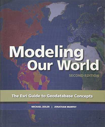 Modeling Our World: The ESRI Guide to: Michael Zeiler