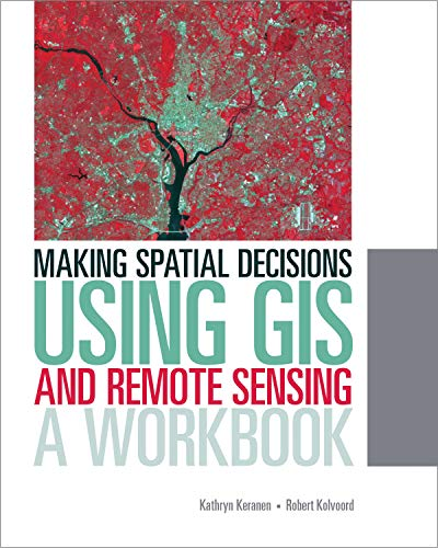 Making Spatial Decisions Using GIS and Remote: Keranen, Kathryn; Kolvoord,