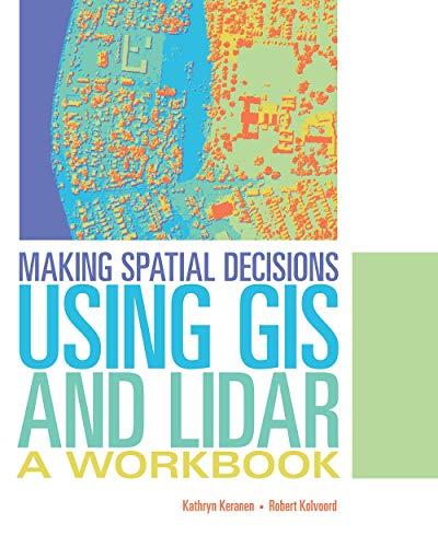 Making Spatial Decisions Using GIS and Lidar: Kathryn Keranen; Robert