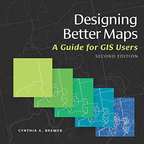 Designing Better Maps: A Guide for GIS Users: Brewer, Cynthia