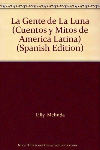 9781589520806: LA Gente De LA Luna (Cuentos Y Mitos De America Latina) (Spanish Edition)