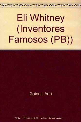 Eli Whitney (Inventores Famosos) (Spanish Edition): Ann Gaines; Translator-Esther