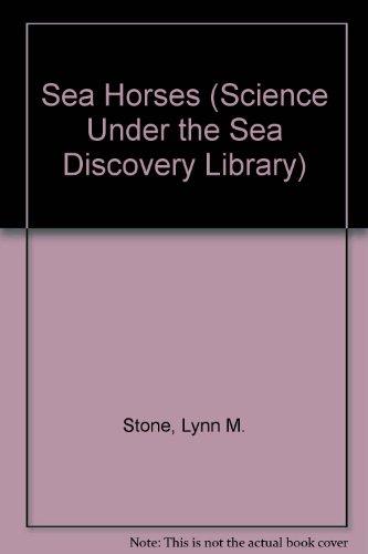 Sea Horses (Science Under the Sea Discovery: Stone, Lynn M.