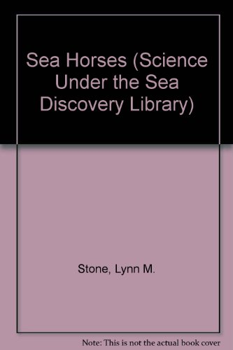 Sea Horses (Science Under the Sea Discovery Library): Stone, Lynn M.
