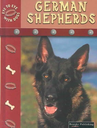 German Shepherds (Eye to Eye with Dogs): Lynn M. Stone