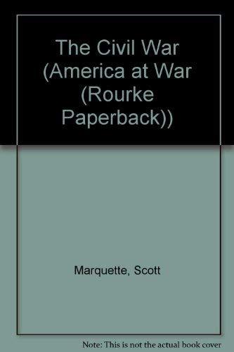 The Civil War (America at War (Rourke Paperback)): Marquette, Scott