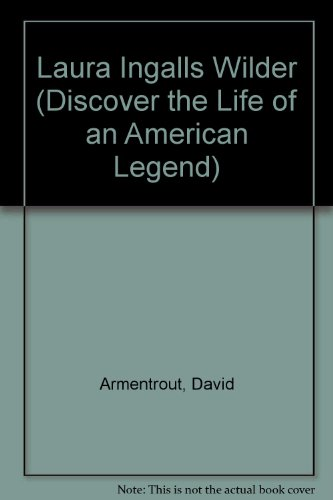 Laura Ingalls Wilder (Discover the Life of an American Legend): Armentrout, David