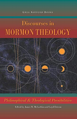 Discourses in Mormon Theology: Philosophical and Theological