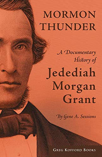 9781589581111: Mormon Thunder: A Documentary History of Jedediah Morgan Grant