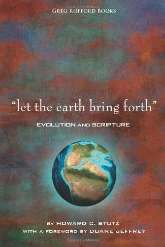 Let the Earth Bring Forth: Evolution and Scripture: Howard C. Stutz