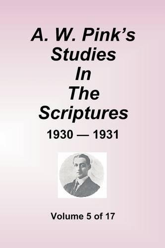 9781589602342: A. W. Pink's Studies In The Scriptures - 1930-1931, Vol 5 of 17 Volumes