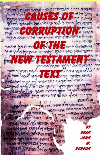 Causes of Corruption of the New Testament Text: John W. Burgon
