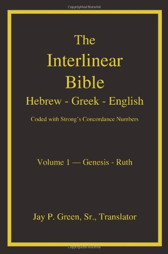 The Interlinear Hebrew-Greek-English Bible with Strong's Concordance: Jay P. Green