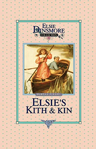 Elsie's Kith & Kin - Collector's Edition, Book 12 of 28 Book Series, Martha Finley, ...