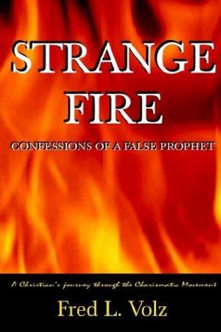 9781589610965: Strange Fire / Confessions of a False Prophet