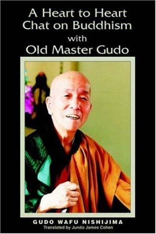 A Heart to Heart Chat on Buddhism with Old Master Gudo: Nishijima, Gudo Wafu