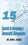 15 Secrets to Becoming a Successful Chiropractor: Dr. John Reizer