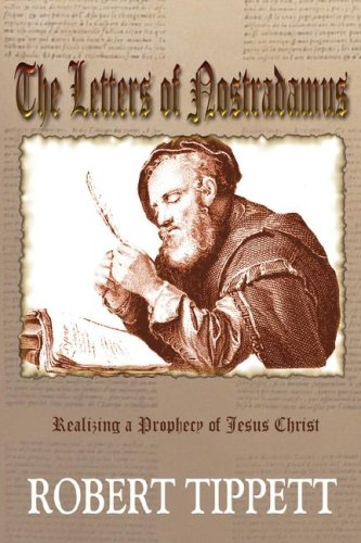 The Letters of Nostradamus: Realizing a Prophecy of Jesus Christ: Robert Tippett