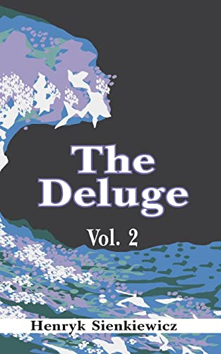 The Deluge : An Historical Novel of: Henryk Sienkiewicz