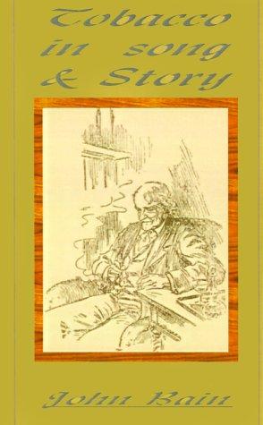 Tobacco in Song & Story.: Bain, John Jr