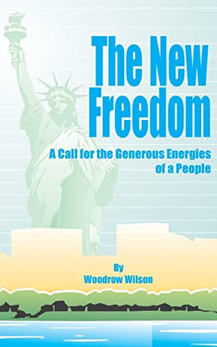 9781589630666: The New Freedom: A Call for the Emancipation of the Generous Energies of a People