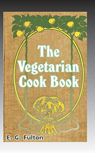 Vegetarian Cook Book: Substitutes for Flesh Foods: E. G. Fulton