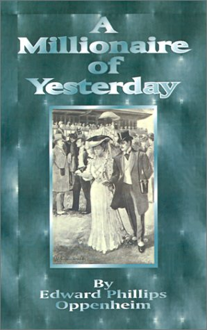 9781589631564: A Millionaire of Yesterday: The Works of E. Phillips Oppenheim