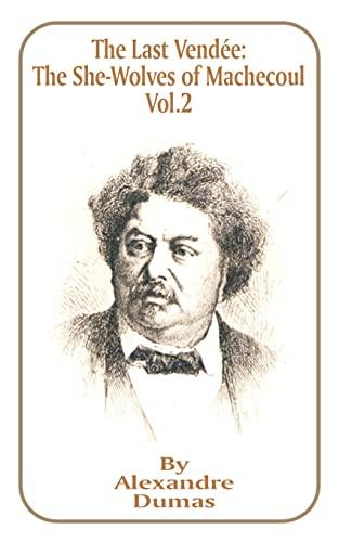 The Last Vendee, Volume II: The She-Wolves: Alexandre Dumas