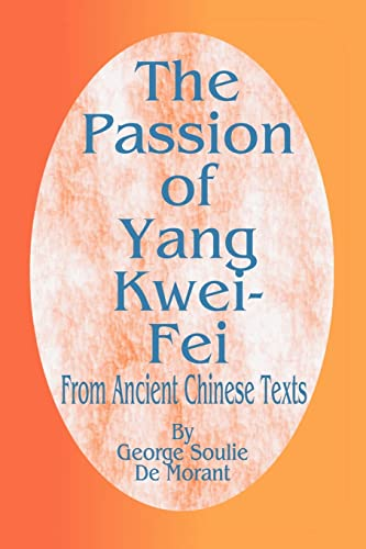The Passion of Yang Kwei-Fei: From Ancient Chinese Texts (9781589631762) by De Morant, George Soulie