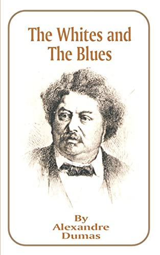 The Whites and the Blues (Works of: Dumas, Alexandre