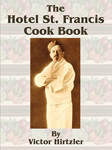 The Hotel St. Francis Cook Book: Hirtzler, Victor