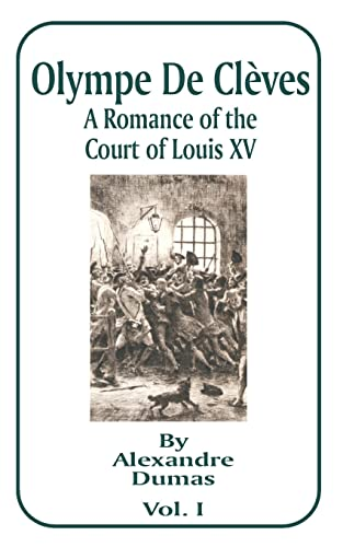 Olympe de Cleves: A Romance of the Court of Louis XV Volume One