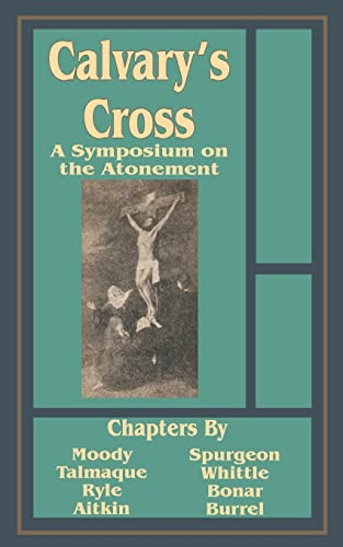 Calvary's Cross: A Symposium on the Atonement (9781589633308) by C. H. Spurgeon; John Charles Ryle