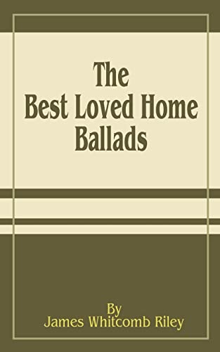 The Best Loved Home Ballads: James Whitcomb Riley