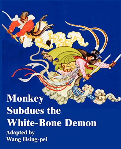 Monkey Subdues the White-Bone Demon: Adapter-Wang Hsing-Pei; Illustrator-Chien