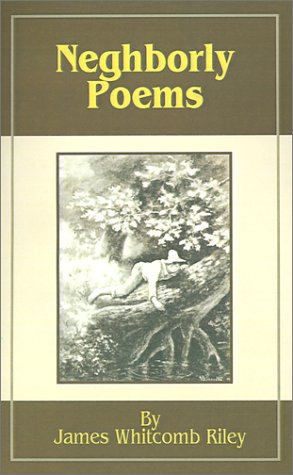 Neighborly Poems : And Dialect Sketches: Riley, James Whitcomb
