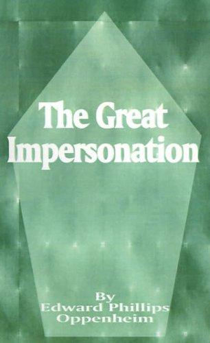 The Great Impersonation: E. Phillips Oppenheim