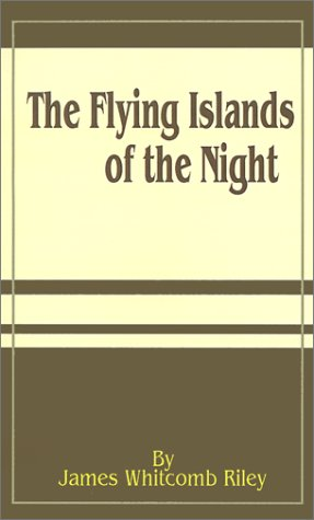 The Flying Islands of the Night Riley, James Whitcomb